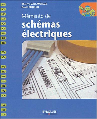Mémento de schémas électriques Broché – 1 juillet 2004 Thierry Gallauziaux David Fedullo Eyrolles 2212114982