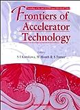 Frontiers of Accelerator Technology: Proceedings of the Joint Us-Cern-Japan International School, Hayama/Tsukuba, Japan, 9-18 September 1996 (Accelerator Physics)