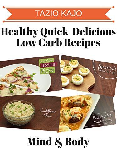 Healthy Quick & Delicious Low Carb Recipes