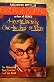 How to Live to Be One Hundred - Or More, George Burns, 0452263131