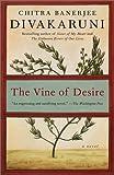 The Vine of Desire, Chitra Banerjee Divakaruni, 038549730X