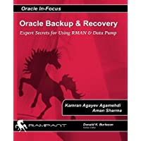 Oracle Backup and Recovery: Expert Secrets for Using RMAN and Data Pump: Volume 42 (Oracle In-Focus)