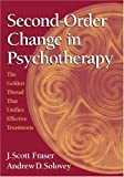 Second-Order Change in Psychotherapy, J. Scott Fraser and Andrew Solovey, 1591474361