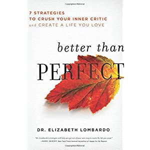 Learn more about the book, Better than Perfect: 7 Strategies to Crush Your Inner Critic