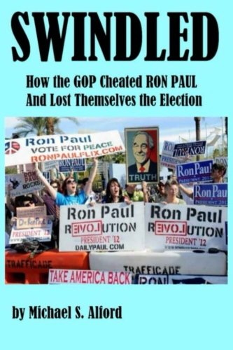 Swindled: How the GOP Cheated Ron Paul and Lost Themselves ...