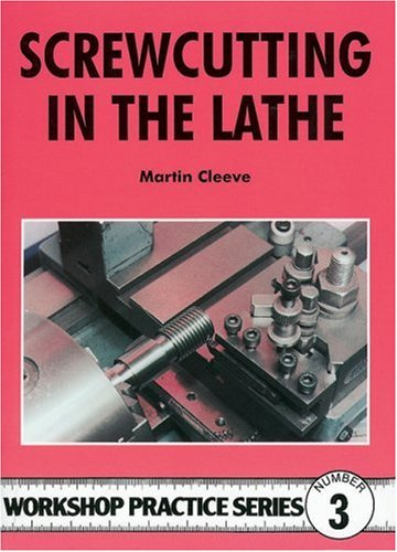 Screwcutting in the Lathe (Workshop Practice Series)