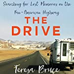 The Drive: Searching for Lost Memories on the Pan-American Highway | Teresa Bruce