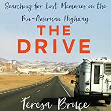 The Drive: Searching for Lost Memories on the Pan-American Highway Audiobook by Teresa Bruce Narrated by Teresa Bruce