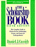 The Scholarship Book: The Complete Guide to Private-Sector Scholarships, Grants, and Loans for Undergraduates (5th ed (Paper))