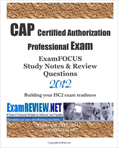 b3421892fa9 CAP Certified Authorization Professional Exam ExamFOCUS Study Notes    Review Questions 2012  Building your ISC2 exam readiness  ExamREVIEW   9781478157380  ...