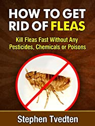 How To Get Rid of Fleas: Kill Fleas Fast Without Any Pesticides, Chemicals or Poisons (Killing Bugs Book 1) (English Edition)