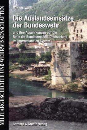 Die Auslandseinsätze der Bundeswehr und die Auswirkungen auf die Rolle der Bundesrepublik Deutschland im internationalen System (Militärgeschichte und Wehrwissenschaften)