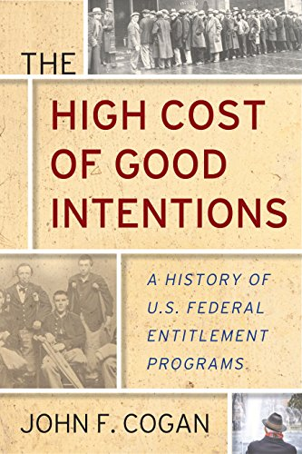 The High Cost of Good Intentions: A History of U.S. Federal Entitlement Programs (History Of Social Welfare Policies And Programs)