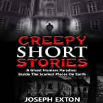 Creepy Short Stories: A Ghost Hunters' Paradise: Inside the Scariest Places on Earth | Joseph Exton
