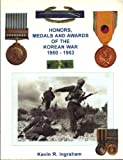 Honors, Medals and Awards of the Korean War, Kevin R. Ingraham, 0963579509