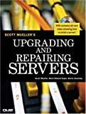 Upgrading and Repairing Servers, Scott Mueller and Mark Edward Soper, 078972815X
