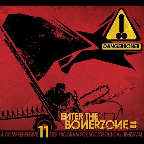 Enter the Bonerzone: a Comprehensive 11 Step Program for Sociopolitical Upheaval - Comprehensive Step
