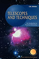 Chris Kitchin has written an easy-to-read book explaining how to use a small telescope and find your way around the sky. Covering all the basic topics - telescopes, optics, positions and motion, observing, and instruments - Telescopes and Tec...