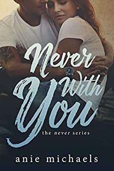 Never With You (The Never Series Book 6) by [Michaels, Anie]