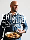 Eat a Little Better: Great Flavor, Good Health, Better World
