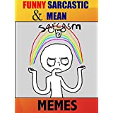 Memes: Funny Sarcastic and Mean Memes: Best Collection Of Funny Sarcasm Pictures and Memes (LOLs Heaven Book 1)