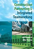 Construction Partnering and Integrated Teamworking 9781405135566