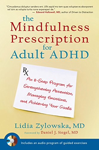 The Mindfulness Prescription for Adult ADHD: An 8-Step Program for Strengthening Attention, Managing Emotions, and Achieving Your Goals [Lidia Zylowska] (Tapa Blanda)