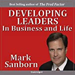 Developing Leaders in Business and Life   Mark Sanborn