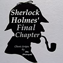 SHERLOCK HOLMES' FINAL CHAPTER: CLASSIC SCRIPTS: THE HOLMES AND WATSON SERIES, BOOK 4