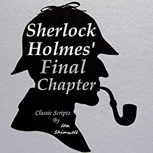 Sherlock Holmes' Final Chapter: Classic Scripts Audiobook