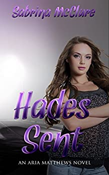 Hades-Sent: An Aria Matthews Novel by [McClure, Sabrina]
