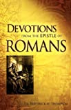 Devotions from the Epistle of Romans, Frederick M. Thompson, 1602663750