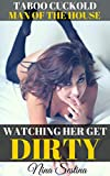 Watching Her Get Dirty: Man of the House: Taboo Cuckold