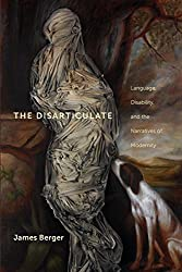 The Disarticulate: Language, Disability, and the Narratives of Modernity