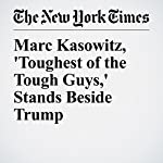 Marc Kasowitz, 'Toughest of the Tough Guys,' Stands Beside Trump | Andrew Ross Sorkin