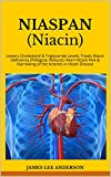 NIASPAN (Niacin): Lowers Cholesterol & Triglyceride Levels; Treats Niacin Deficiency (Pellagra); Reduces Heart Attack Risk & Narrowing of the Arteries in Heart Disease