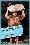 Alles Mythos! 20 populäre Irrtümer über die Steinzeit