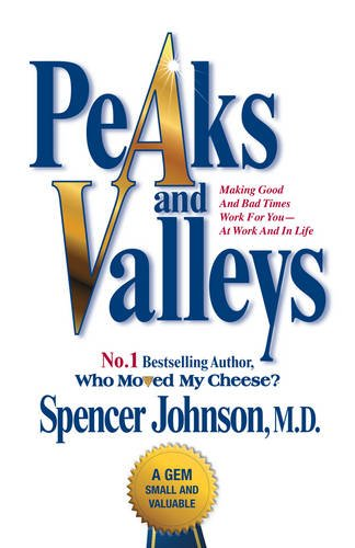 Peaks and Valleys: Making Good and Bad Times Work for You - At Work and in Life