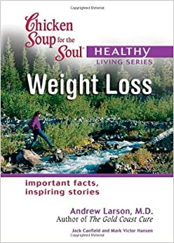 Chicken Soup for the Soul Healthy Living Series Weight Loss: important facts, inspiring stories by Jack Canfield (2005-01-24)
