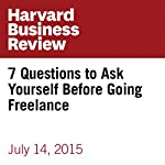 7 Questions to Ask Yourself Before Going Freelance | Amy Gallo