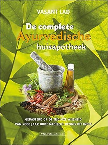 De complete Ayurvedische huisapotheek: gebaseerd op de ...