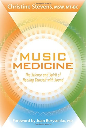Music Medicine: The Science and Spirit of Healing Yourself with Sound (Sound Medicine)