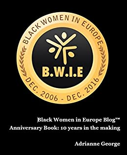 Black Women in Europe Blog™  Anniversary Book: 10 years in the making by [George, Adrianne]