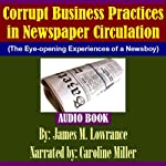 Corrupt Business Practices in Newspaper Circulation: The Eye-opening Experiences of a Newsboy   James Lowrance