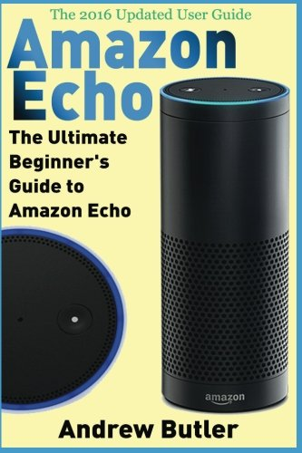 Price comparison product image Amazon Echo: The Ultimate Beginner's Guide to Amazon Echo (Amazon Prime, internet device, guide) (Volume 6)