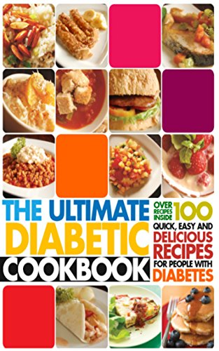 The Ultimate Diabetes Cookbook: Over Recipes 100 Inside Quick, Easy And Delicious Recipes For People With Diabetes by Denise Campbell
