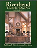 img - for Riverbend Timber Framing: Building the Historic Homes of the Future: Planning the Timber Frame Home (12th Edition) book / textbook / text book
