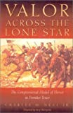 img - for Valor Across the Lone Star: The Congressional Medal of Honor in Frontier Texas book / textbook / text book