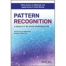 Pattern Recognition: A Quality of Data Perspective (Wiley Series on Methods and Applications in Data Mining)