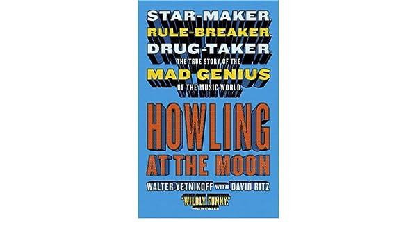 Howling at the Moon: Star-maker  Rule-breaker  Drug taker